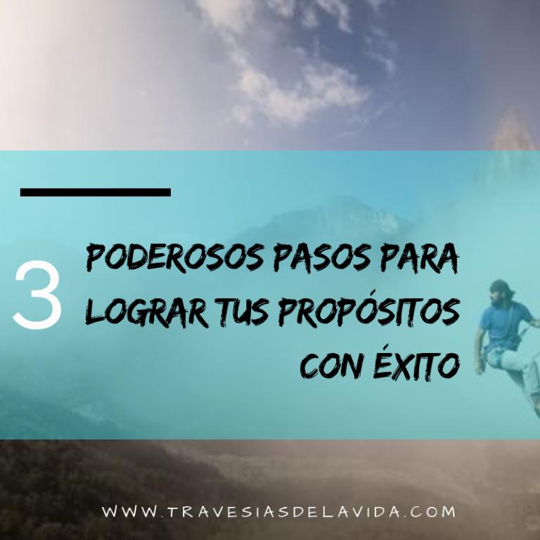 3 poderosos pasos para lograr tus propósitos con éxito