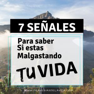 7 SEÑALES PARA SABER SI ESTAS MALGASTANDO TU VIDA
